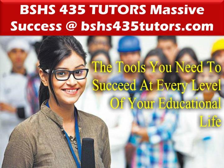 BSHS 435 TUTORS Massive Success @ bshs435tutors.com