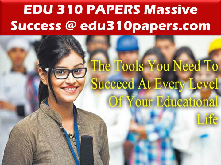 EDU 310 PAPERS Massive Success @ edu310papers.com