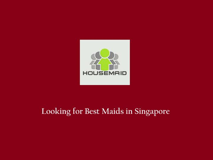 Looking for Best Maids in Singapore