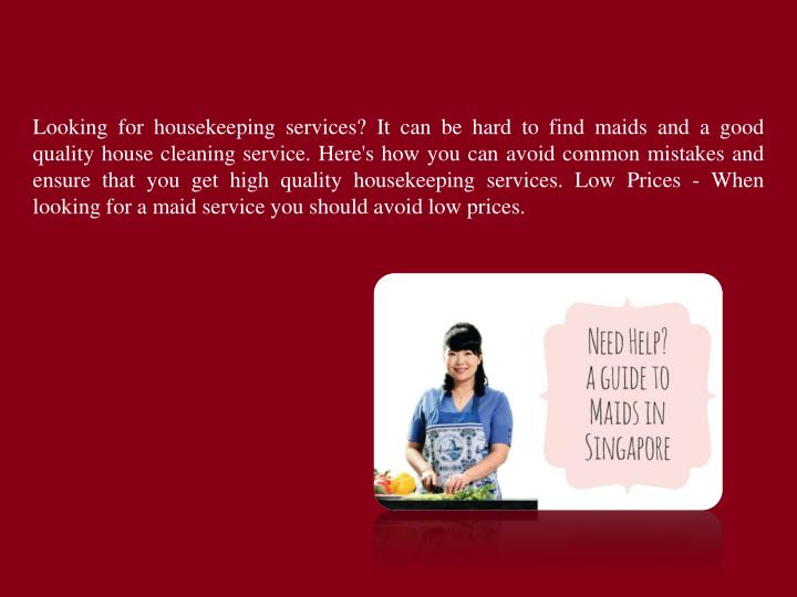 Looking for housekeeping services? It can be hard to find maids and a good quality house cleaning se...