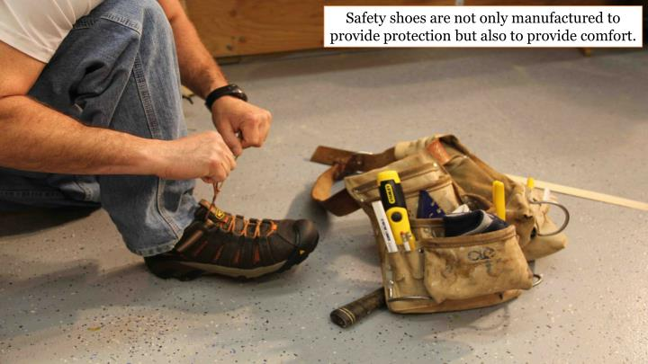 Safety shoes are not only manufactured to provide protection but also to provide comfort.
