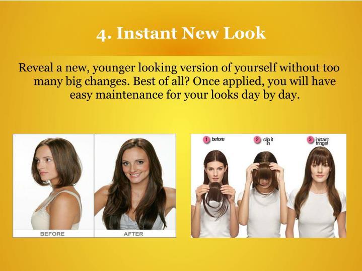 4. Instant New Look
