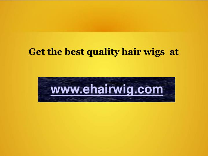 Get the best quality hair wigs  at