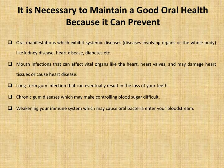 I t is necessary to maintain a good oral health because it can p revent