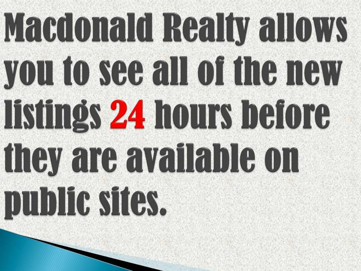 Macdonald Realty allows you to see all of the new listings