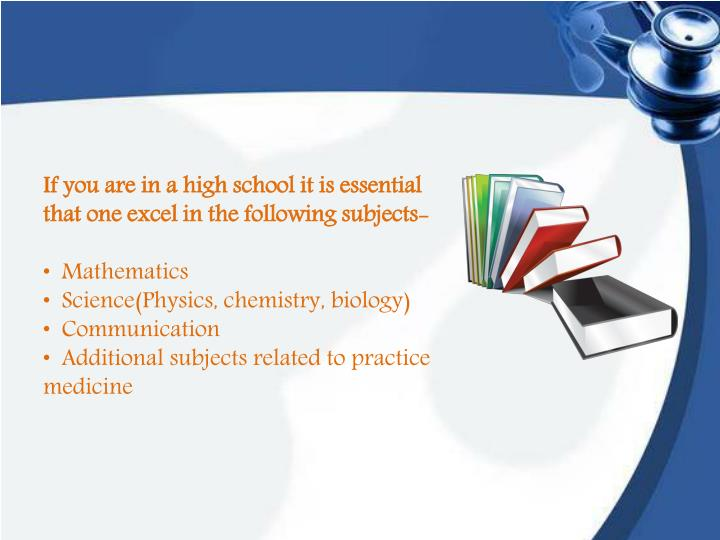 If you are in a high school it is essential that one excel in the following subjects-