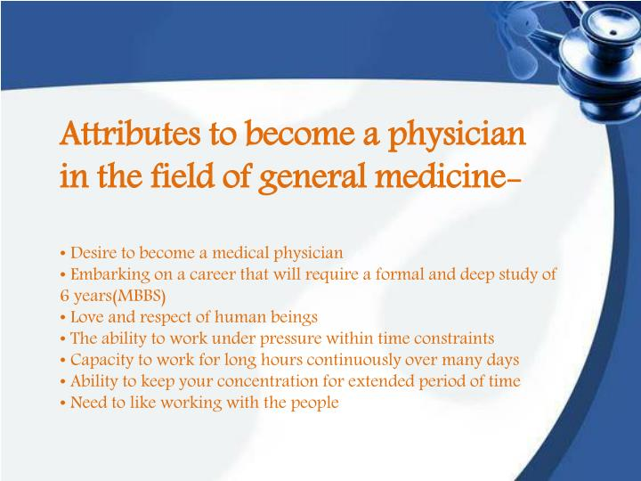 Attributes to become a physician in the field of general