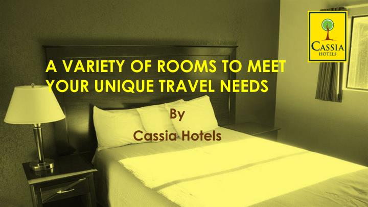a variety of rooms to meet your unique travel needs