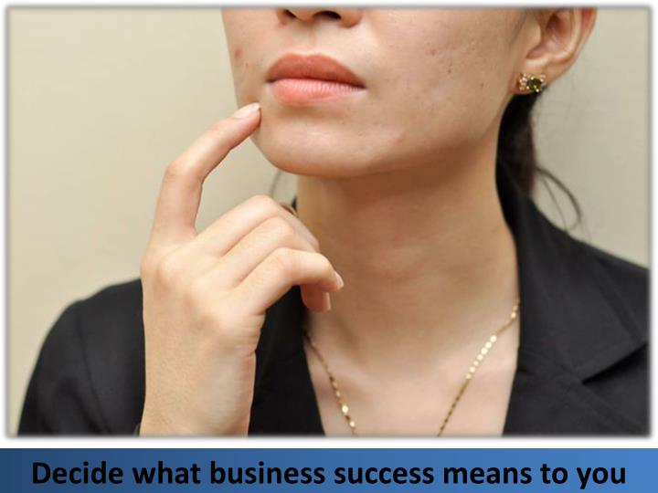 Decide what business success means to you