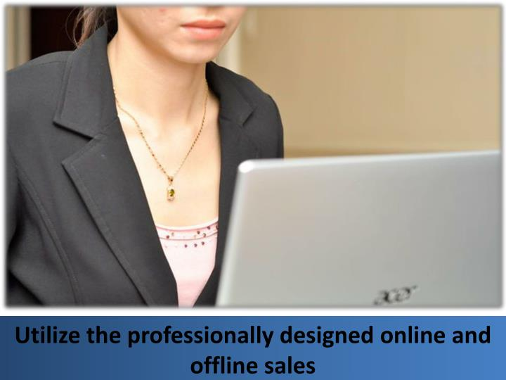 Utilize the professionally designed online and offline sales