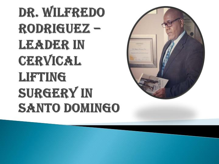 Dr wilfredo rodriguez leader in cervical lifting surgery in santo domingo