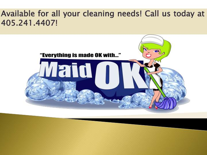 Available for all your cleaning needs call us today at 405 241 4407