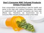 don t consume mmj infused products unless prescribed