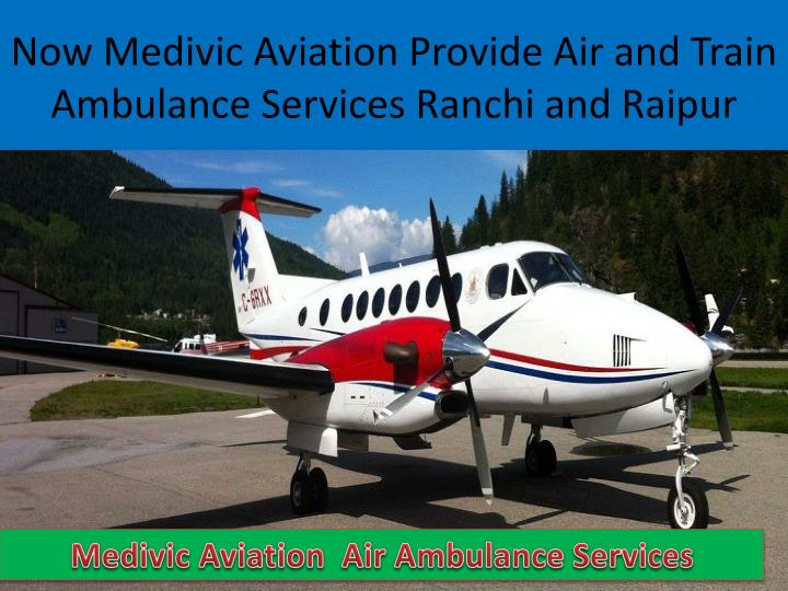 now medivic aviation provide air and train ambulance services ranchi and r aipur n.