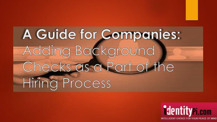 A guide for companies adding background checks as a part of the hiring process