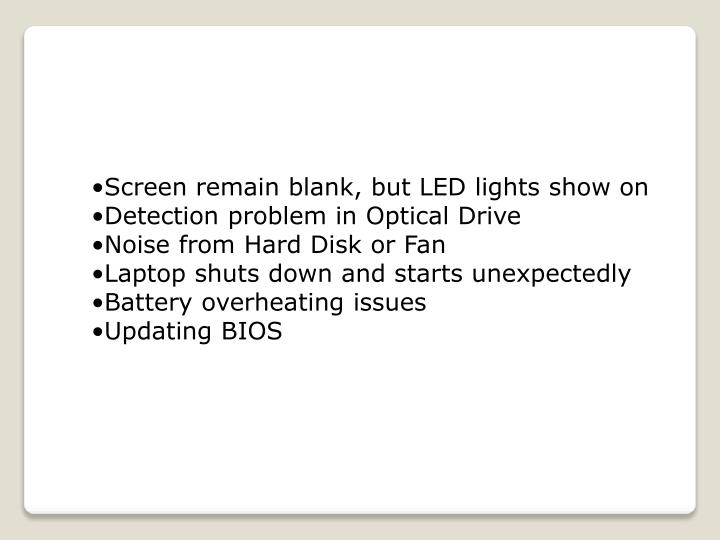 •Screen remain blank, but LED lights show on