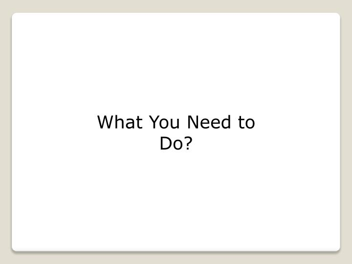 What You Need to Do?