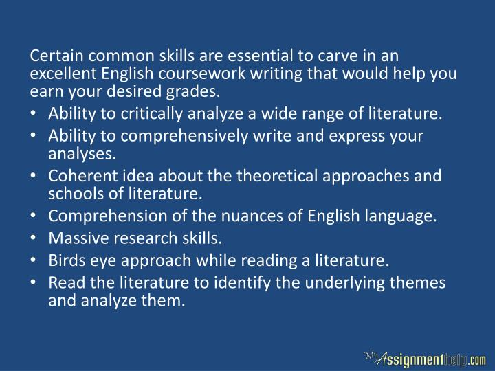 Certain common skills are essential to carve in an excellent English coursework writing that would help you earn your desired grades.