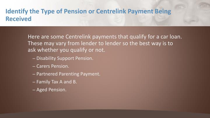 Identify the type of pension or centrelink payment b eing r eceived