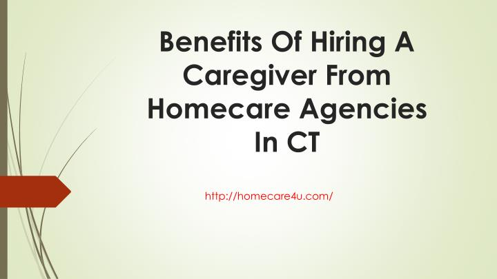 Benefits Of Hiring A Caregiver From Homecare Agencies In CT