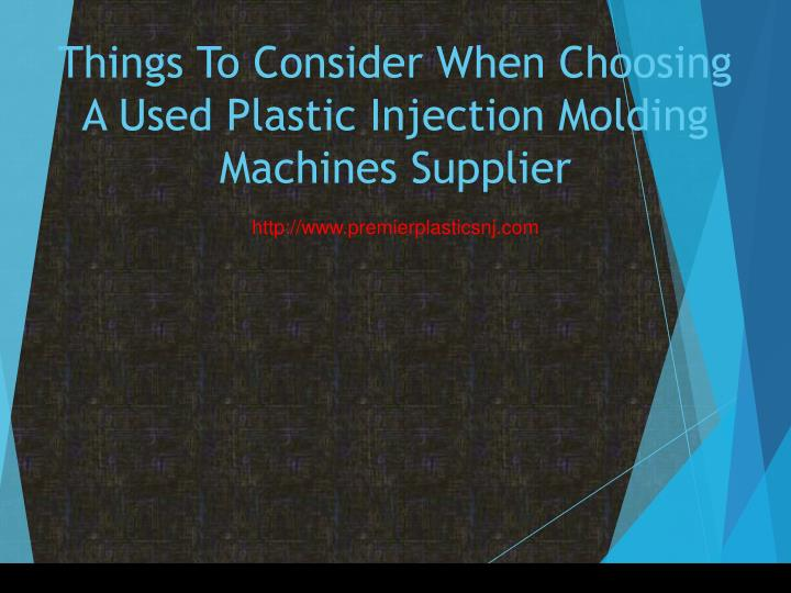 things to consider when choosing a used plastic injection molding machines supplier n.