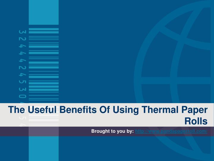the useful benefits of using thermal paper rolls n.
