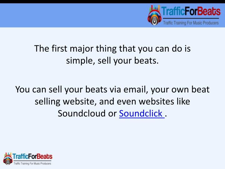The first major thing that you can do is simple,sell your beats.