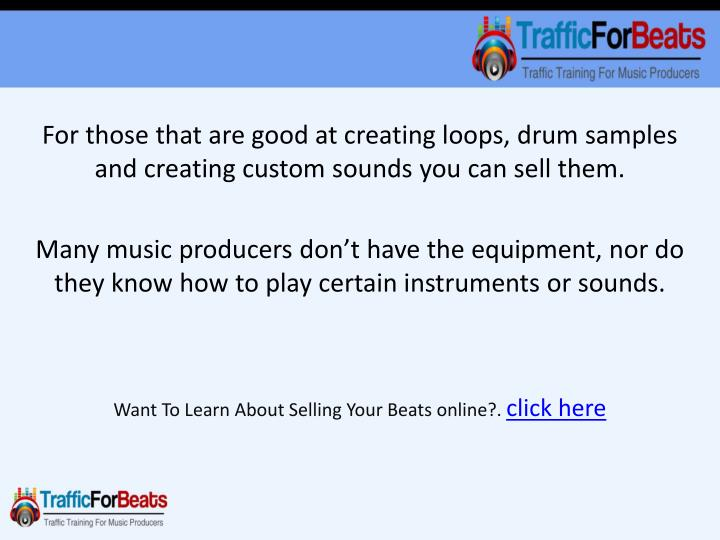 For those that are good at creating loops, drum samples and creatingcustom soundsyou can sell them.
