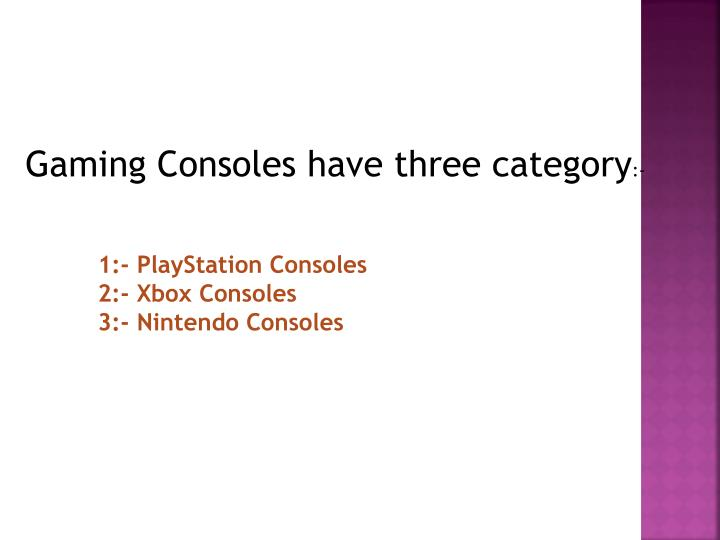 Gaming Consoles have three category