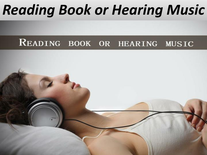 Reading Book or Hearing Music