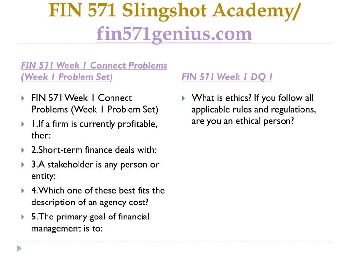 week 2 fin571 problem sets View homework help - fin 571 week 2 problem set questions from fin 571 at university of phoenix 1 according to the generally accepted accounting principles, costs are: recorded when paid expensed.