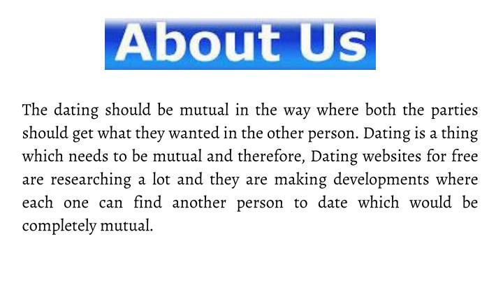 The dating should be mutual in the way where both the parties should get what they wanted in the oth...