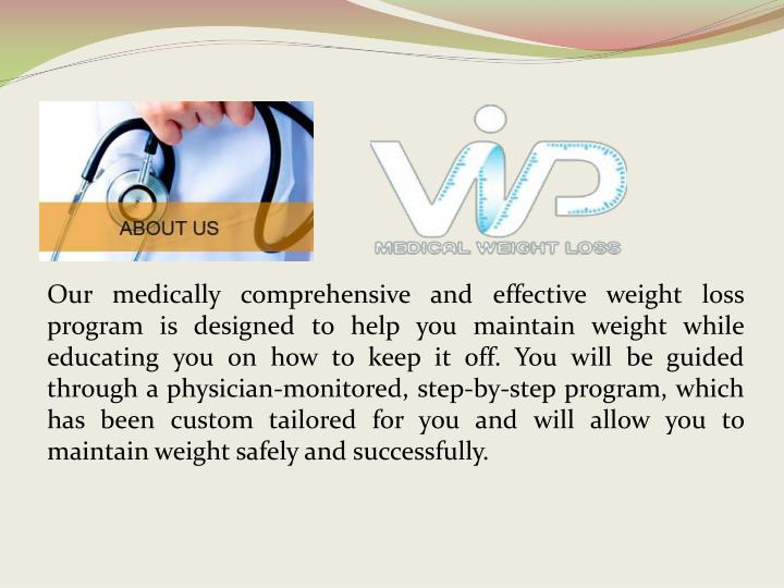 Our medically comprehensive and effective weight loss program is designed to help you maintain weigh...
