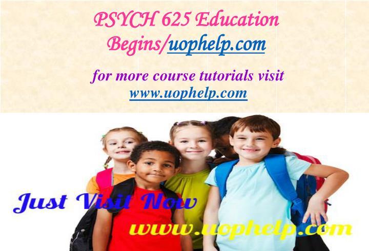 PSYCH 625 Education Begins/