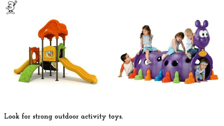 Look for strong outdoor activity toys.