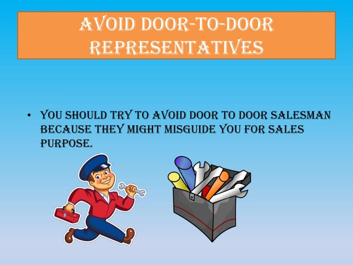 Avoid door to door representatives