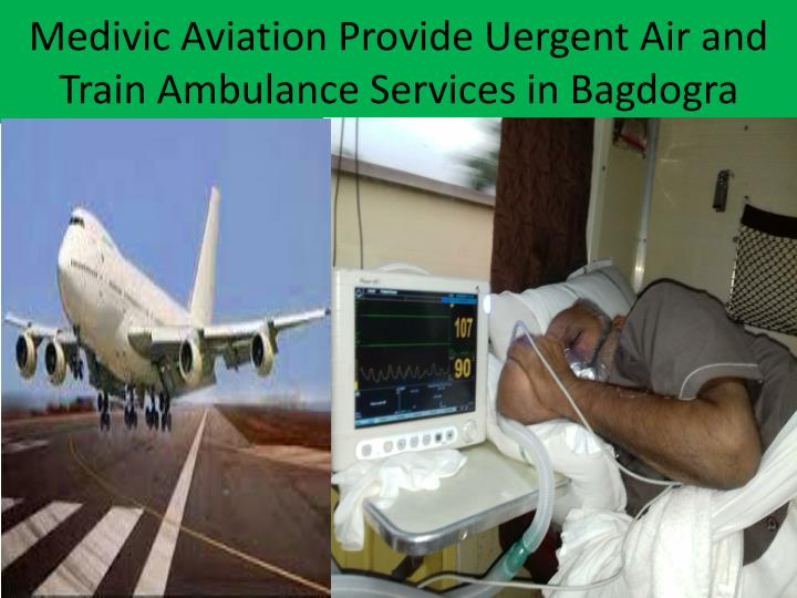 Medivic aviation provide uergent air and train ambulance services in bagdogra