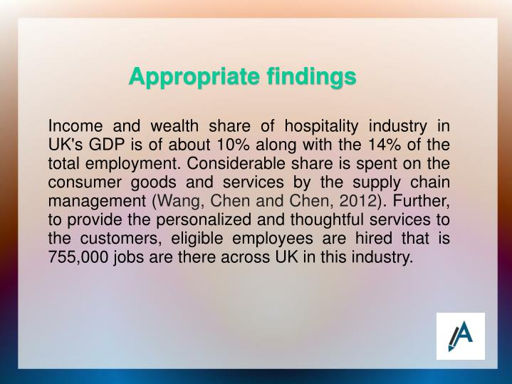 Income and wealth share of hospitality industry in UK's GDP is of about 10% along with the 14% of the total employment. Considerable share is spent on the consumer goods and services by the supply chain management (