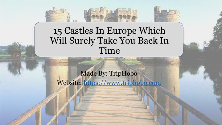 15 castles in europe which will surely take you back in time n.