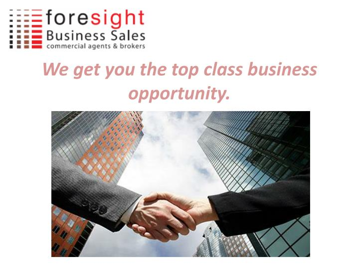 We get you the top class business opportunity.