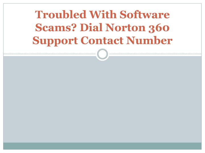 troubled with software scams dial norton 360 support contact number