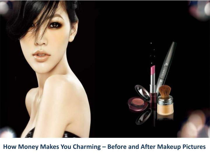 How Money Makes You Charming – Before and After Makeup