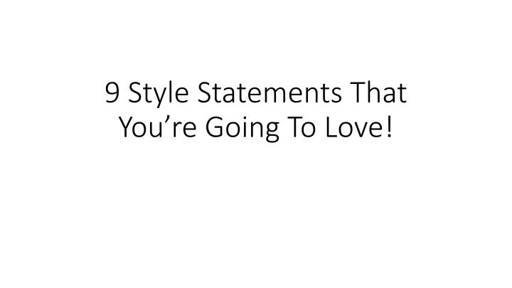 9 style statements that you re going to love