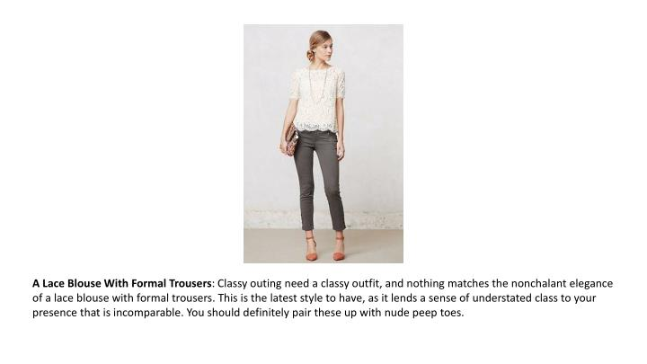 A Lace Blouse With Formal Trousers