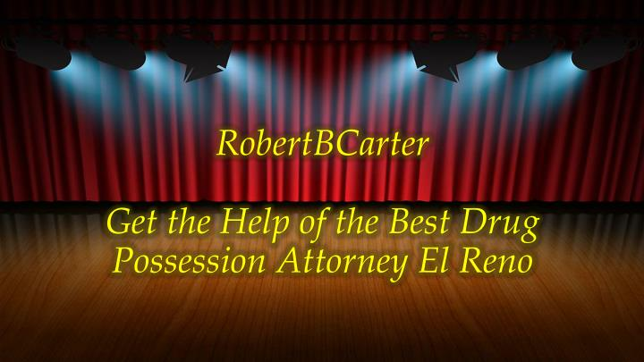 Robertbcarter get the help of the best drug possession attorney el reno