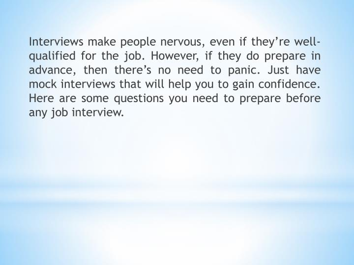 Interviews make people nervous, even if they're well-qualified for the job. However, if they do pr...