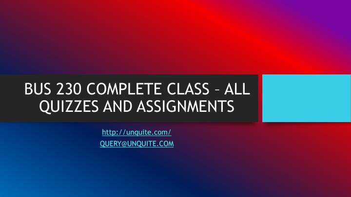 Bus 230 complete class all quizzes and assignments