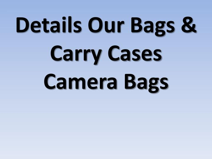 Details our bags carry cases camera bags