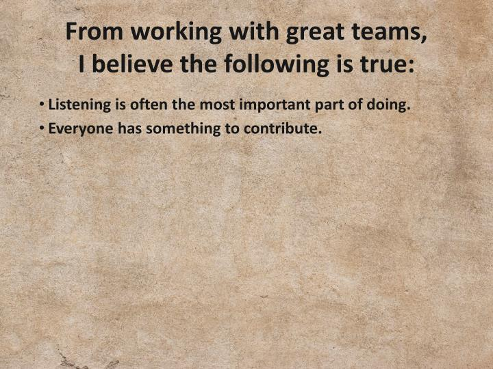 From working with great teams,