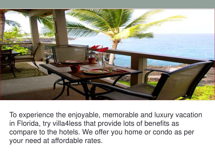 To experience the enjoyable, memorable and luxury vacation in